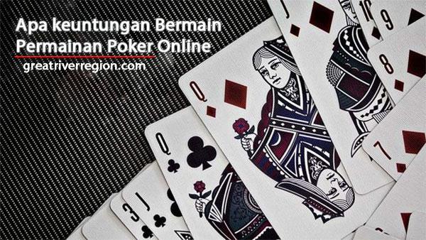 Apa keuntungan Bermain Permainan Poker Online