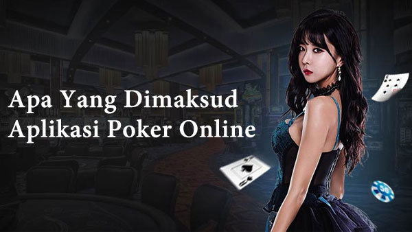 Apa Yang Dimaksud Aplikasi Poker Online