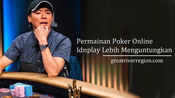 Permainan Poker Online Idnplay Lebih Menguntungkan