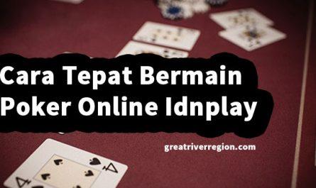 Cara-Tepat-Bermain-Poker-Online-Idnplay