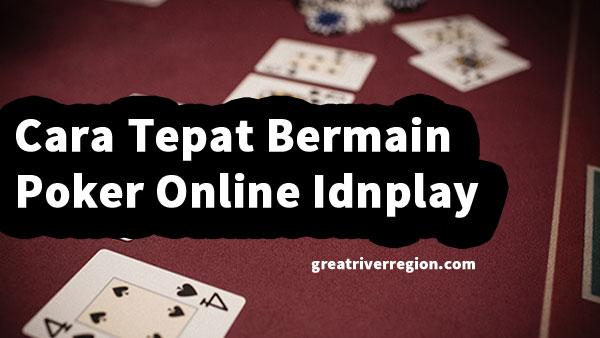 Cara Tepat Bermain Poker Online Idnplay